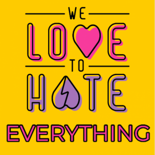 We Love to Hate Everything