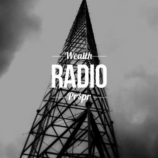 Wealth and Pr$pr Radio
