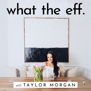 What The Eff. with Taylor Morgan
