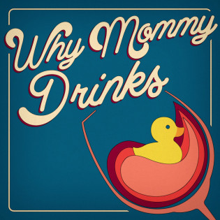 Why Mommy Drinks