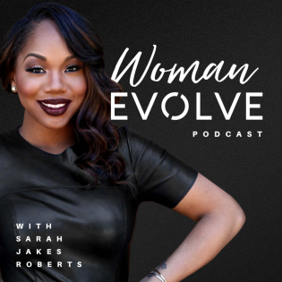 Woman Evolve Podcast with Sarah Jakes Roberts