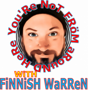 You're Not From Around Here with Finnish Warren
